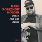 Mark 'Porkchop' Holder's New LP 'Death And The Blues' Out 11/3 Photo