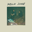 Indie Rock Duo Hello June Stream Self-Titled Debut LP