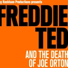 FREDDIE, TED, AND THE DEATH OF JOE ORTON to Premiere at London Theatre Workshop