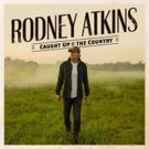 Rodney Atkins Announces Release of New Album, 'Caught Up In The Country'