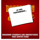 AT THIS PERFORMANCE... Returns Featuring Standbys and Understudies from BE MORE CHILL, SUPERHERO and More
