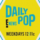 Scoop: Coming Up on DAILY POP, 2/4-2/8 on E!