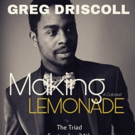Band And Special Guests Revealed For Greg Driscoll's Cabaret: Making Lemonade