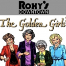 BWW Review: THE GOLDEN GIRLS at Roxy's Downtown
