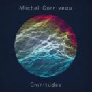 Michel Corriveau's New Instrumental Album OMNITUDES Out Now Photo