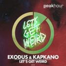 Exodus & Kapkano Share 'Let's Get Weird' on Peak Hour Music