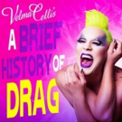 BWW REVIEW: Velma Celli's A BRIEF HISTORY OF DRAG Is A Fantastic Celebration Of A Beautifully Bold Artform