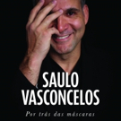 One of the Greatest Names of Brazilian Musical Theater Saulo Vasconcelos Launches the Auto-Biography POR TRAS DAS MASCARAS (Behind The Masks)