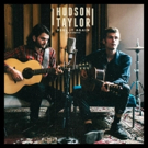 Hudson Taylor Release Acoustic EP and Announce Summer Festival Appearances