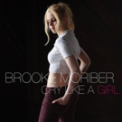 Singer/Songwriter Brooke Moriber Releases New Single CRY LIKE A GIRL