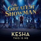 Kesha Unveils Cover of THE GREATEST SHOWMAN's 'This Is Me' Photo
