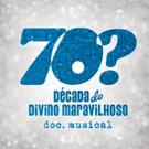 BWW Previews: 70? DECADA DO DIVINO MARAVILHOSO  DOC. MUSICAL Opens at Theatro NET Sao Photo