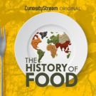 CuriousityStream Serves Up Deliciously Entertaining Original Docuseries THE HISTORY OF FOOD