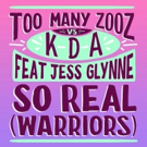 Jess Glynne, Too Many Zooz & KDA 'So Real (Warriors)' Out Now