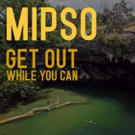 Mipso Release New Single GET OUT WHILE YOU CAN Photo