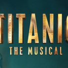 Casting Announced For the UK Tour of TITANIC THE MUSICAL Photo