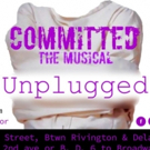 Dixon Place Presents COMMITTED: THE MUSICAL UNPLUGGED