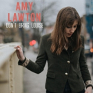 Amy Lawton Releases New Single DON'T BRING LOUISE
