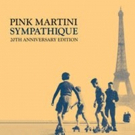 Pink Martini's 20th Anniversary Edition of Debut Album SYMPATHIQUE Out Now