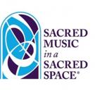 Sacred Music in a Sacred Space Announces 18-19 Season