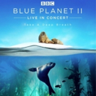 Blue Planet II Live In Concert, 13 Date UK & Eire Arena Tour Announced