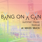 The 17th Annual Bang On A Can Summer Music Festival at Mass MoCA Releases Schedule for July 2018