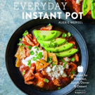 BWW Review: EVERYDAY INSTANT POT by Alexis Mersel has Great Recipes for Quick Cooking
