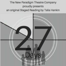 New Paradigm Theatre Company Announces Staged Reading Of 27 DAYS By Talia Hankin