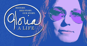 GLORIA: A LIFE Reschedules January 19 Matinee To Join The Women's March