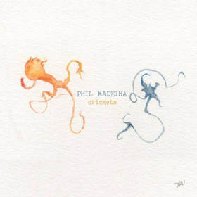 Journeyman Phil Madeira Follows His Jazz Muse Into The Wordless World Of CRICKETS