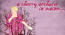 Snowlion Repertory Company Announces The World Premiere Of A CHERRY ORCHARD IN MAINE