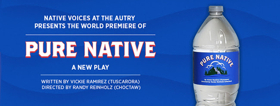 Native Voices at the Autry Presents the World Premiere of PURE NATIVE