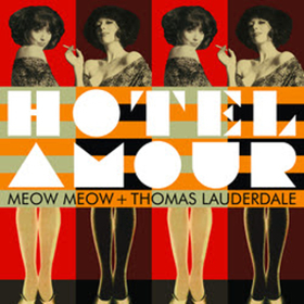 Meow Meow & Thomas Lauderdale of Pink Martini's Joint Album HOTEL AMOUR Out March 22
