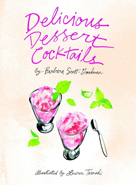 BWW Review: DELICIOUS DESSERT COCKTAILS by Barbara Scott-Goodman for Sweet and Enticing Recipes