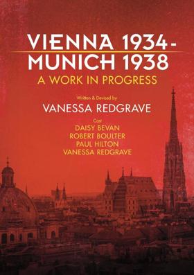 Rose Theatre Kingston Presents VIENNA 1934 – MUNICH 1938 A Work in Progress by Vanessa Redgrave