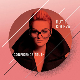 Bulgaria's Ruth Koleva Announces New Album CONFIDENCE. TRUTH Out 3/30