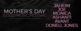 4th Annual Mother's Day Good Music Festival Features Monica, Jaheim, Joe, Ashanti