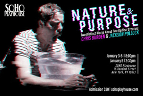 NATURE AND PURPOSE Brings Artists Pollack and Burden to Soho Playhouse Beginning Jan. 3