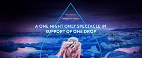 Cirque du Soleil's 6th Annual ONE NIGHT FOR ONE DROP Inspired by Singer-Songwriter Jewel