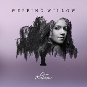 Ciera MacKenzie Releases Debut Single WEEPING WILLOW