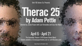 Unit 102 Presents THERAC 25 By Adam Pettle
