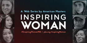 THIRTEEN's American Masters Series Launches First Web Series 'Inspiring Woman'