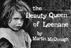THE BEAUTY QUEEN OF LEENANE Opens September 14 at studio/stage