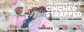 THE ARMOR PLAYS: CINCHED AND STRAPPED Comes to Theatre Three
