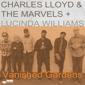 Charles Lloyd & The Marvels to Release VANISHED GARDENS ft Lucinda Williams Out 6/29