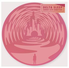 Delta Sleep Announce GHOST CITY RARITIES EP