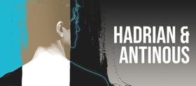Columbia University School of the Arts Presents HADRIAN & ANTINOUS