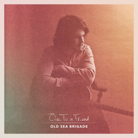 Old Sea Brigade Releases Debut Album, 'Ode To A Friend'