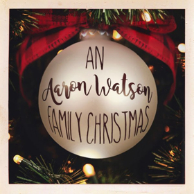 AN AARON WATSON FAMILY CHRISTMAS Album Set For Release 10/5