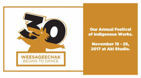 Native Earth to Present 30th Annual WEESAGEECHAK BEGINS TO DANCE
